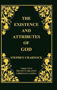 The Existence and Attributes of God, Volume 7 of 50 Greatest Christian Classics, 2 Volumes in 1  -     By: Stephen Charnock