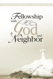Fellowship with God and Neighbor  -     By: William H. Mulder