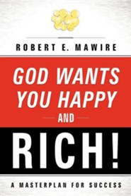 God Wants You Happy and Rich!  -     By: Robert Mawire