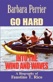 Go Hard Into the Wind and Waves  -     By: Barbara Perrier