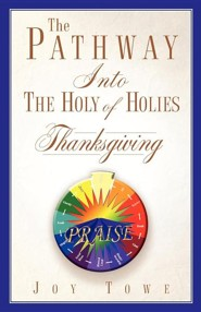 The Pathway Into the Holy of Holies  -     By: Joy Towe