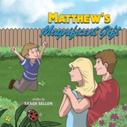 Matthew's Magnificent Gift  -     By: Sandi Sellen