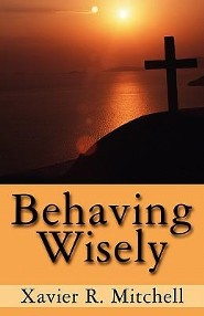 Behaving Wisely  -     By: Xavier R. Mitchell