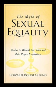 The Myth of Sexual Equality  -     By: Howard Douglas King