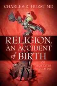 Religion, an Accident of Birth  -     By: Charles R. Hurst