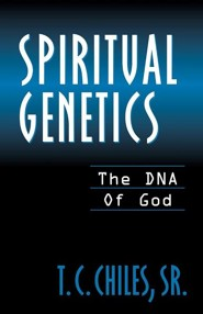 Spiritual Genetics  -     By: T.C. Chiles Sr.
