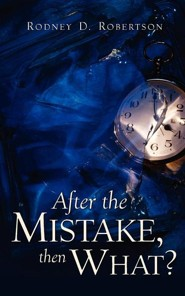 After the Mistake, Then What?  -     By: Rodney D. Robertson