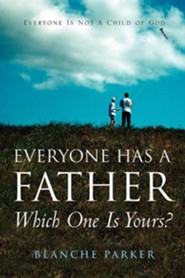 Everyone Has a Father/Which One Is Yours?  -     By: Blanche Parker