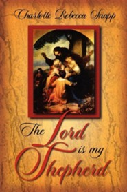 The Lord Is My Shepherd  -     By: Charlotte Rebecca Snapp