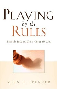 Playing by the Rules  -     By: Vern E. Spencer
