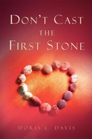 Don't Cast the First Stone  -     By: Doris L. Davis