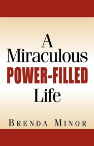 A Miraculous Power-Filled Life  -     By: Brenda Minor