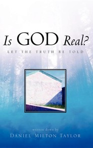 Is God Real?  -     By: Daniel Milton Taylor