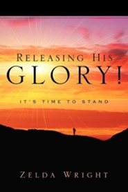 Releasing His Glory!  -     By: Zelda Wright
