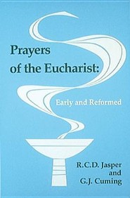Prayers of the Eucharist: Early & Reformed, 3rd. Ed.   -     By: R.C.D. Jasper, G.J. Cuming