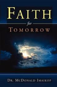Faith for Tomorrow  -     By: McDonald Imaikop