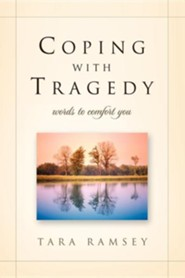 Coping with Tragedy  -     By: Tara Ramsey