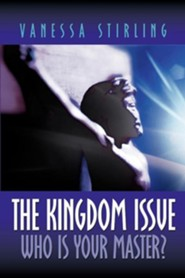 The Kingdom Issue-Who Is Your Master?  -     By: Vanessa Stirling