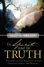 In Spirit and in Truth  -     By: Mark L. Schmidt