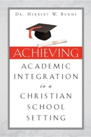 Achieving Academic Integration in a Christian School Setting  -     By: Herbert W. Byrne