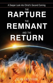 The Rapture, the Remnant, and the Return: A Deeper Look Into Christ's Second Coming  -     By: Sean K. Eastham