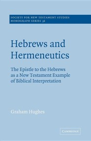 Hebrews and Hermeneutics: The Epistle to the Hebrews as a New Testament Example of Biblical Interpretation