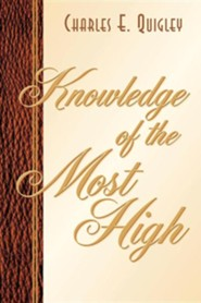 Knowledge of the Most High  -     By: Charles E. Quigley