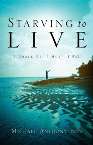 Starving to Live  -     By: Michael Anthony Epps