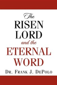 The Risen Lord & the Eternal Word  -     By: Frank J. Depolo