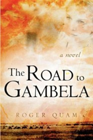 The Road to Gambela  -     By: Roger Quam