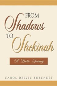 From Shadows to Shekinah  -     By: Carol Delvic Burchett
