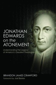 Jonathan Edwards on the Atonement: Understanding the Legacy of America's Greatest Theologian