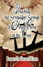 Preaching the Seven Last Sayings of Jesus Christ on the Cross