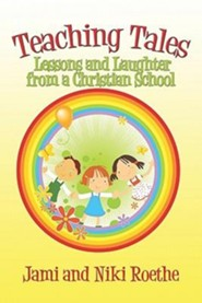 Teaching Tales: Lessons and Laughter from a Christian School  -     By: Jami Roethe, Niki Roethe