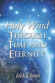 Holy Wind Through Time and Eternity  -     By: Jack Chinn