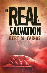The Real Salvation  -     By: Rev. Bert M. Farias