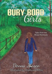 The Bury Road Girls: Tales from the Bruce Peninsula  -     By: Donna Jansen, Stephanie Milton