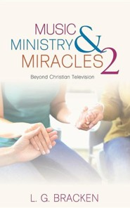 Music, Ministry and Miracles 2: Beyond Christian Television  -     By: L.G. Bracken