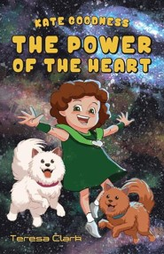The Power of the Heart: Kate Goodness Book 1  -     By: Teresa Clark