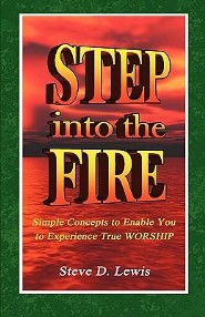 Step Into the Fire: Simple Concepts to Enable You to Experience True Worship  -     By: Steve D. Lewis