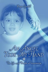 An Angel Took My Hand: The Life and Death of Innocence  -     By: Hope Cundiff