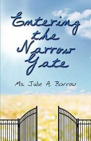 Entering the Narrow Gate  -     By: Julie A. Barrow M.S.