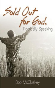 Sold Out for God, Poetically Speaking  -     By: Bob McCluskey
