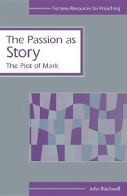The Passion as Story: The Plot of Mark  -     By: John Blackwell