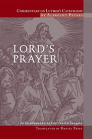 Commentary on Luther's Catechisms: Lord's Prayer  -     Edited By: Charles P. Schaum     By: Albrecht Peters, Daniel Thies