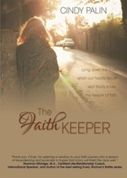 The Faith Keeper: Long Down the Road Where Our Hearts Break  -     By: Cindy Palin