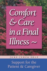 Comfort and Care in a Final Illness: Support for the Caregiver  -     By: June Cerza Kolf
