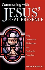 Communing with Jesus' Real Presence  -     By: Herbert F. Smith