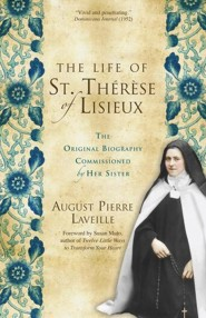 The Life of St. Thérèse of Lisieux: The Original Biography Commissioned by Her Sister