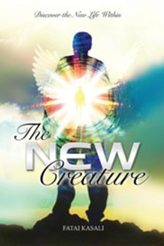 The New Creature: Discover the New Life Within  -     By: Fatai Kasali